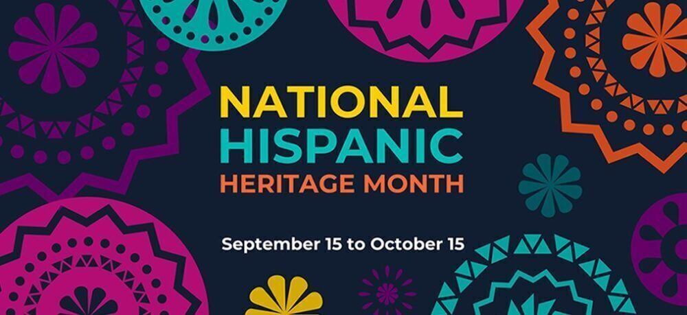 National Hispanic Heritage Month Sept 15th – Oct 15th